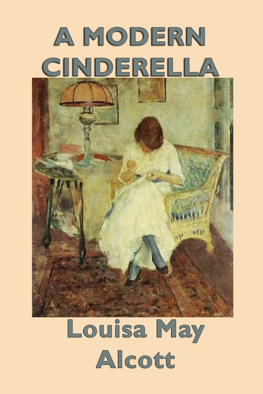 Louisa May Alcott A Modern Cinderella louisa may alcott little women letters from the house of alcott