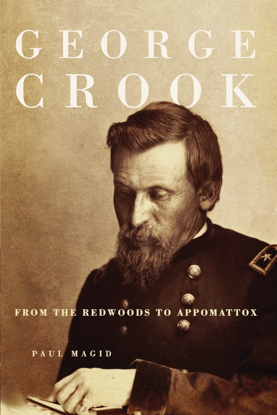 Paul Magid George Crook. From the Redwoods to Appomattox charles king campaigning with crook the war against the sioux 1876