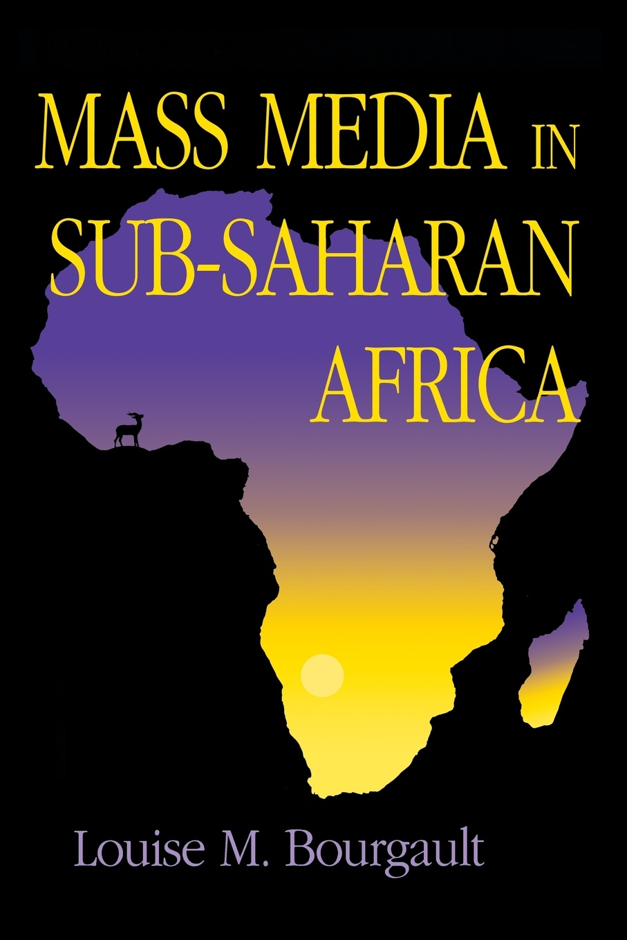 Louise M. Bourgault Mass Media in Sub-Saharan Africa