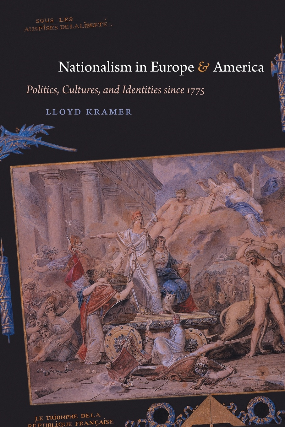 Lloyd S. Kramer Nationalism in Europe and America. Politics, Cultures, and Identities since 1775 lloyd s kramer nationalism in europe and america politics cultures and identities since 1775