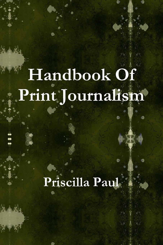 купить Priscilla Paul Handbook of Print Journalism по цене 789 рублей