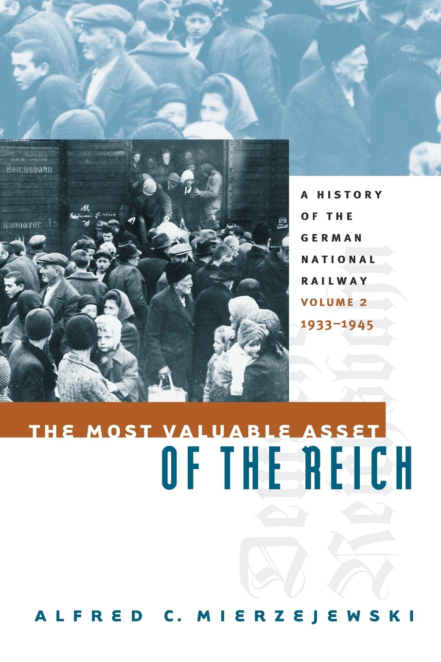 Фото - Alfred C. Mierzejewski The Most Valuable Asset of the Reich. A History of the German National Railway Volume 2, 1933-1945 history of the 89th division u s a from its organization in 1917 through its operations in the world war the occupation of germany and until demobilization in 1919