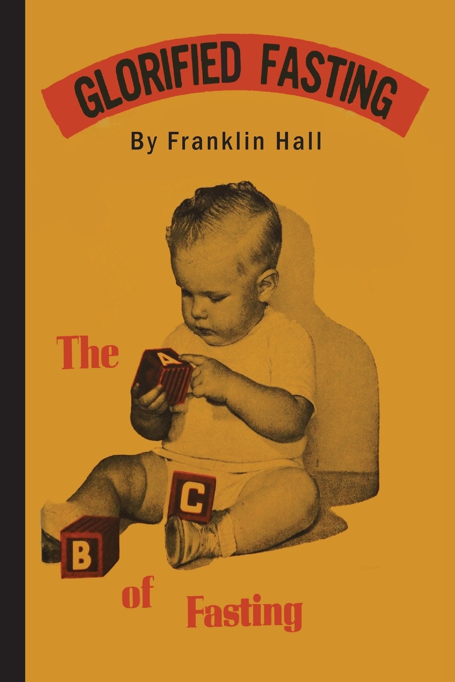 Franklin Hall Glorified Fasting. The Abc of Fasting