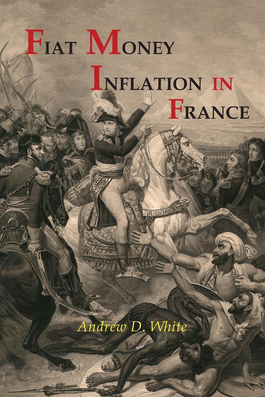 купить Andrew Dickson White Fiat Money Inflation in France по цене 552 рублей