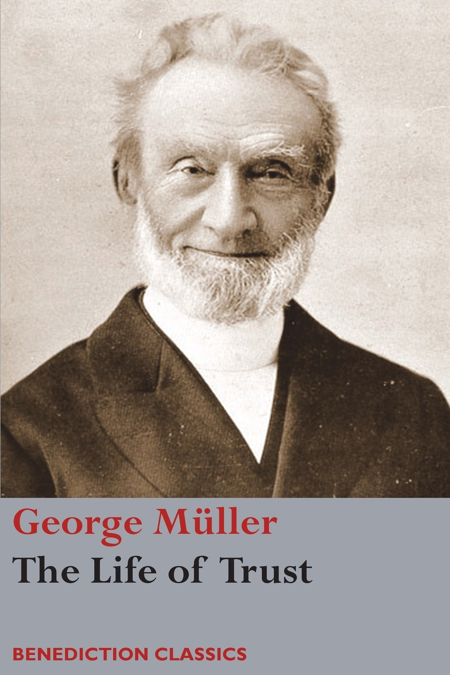 George Müller The Life of Trust. Being a Narrative of the Lord's Dealings with George Muller george forrest the life of lord roberts k g v c