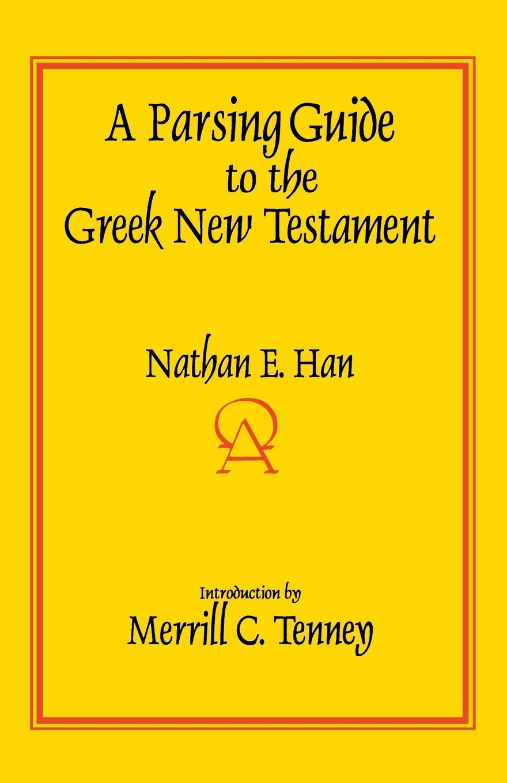 Nathan E. Han A Parsing Guide to the Greek New Testament judith e medeiros the third testament