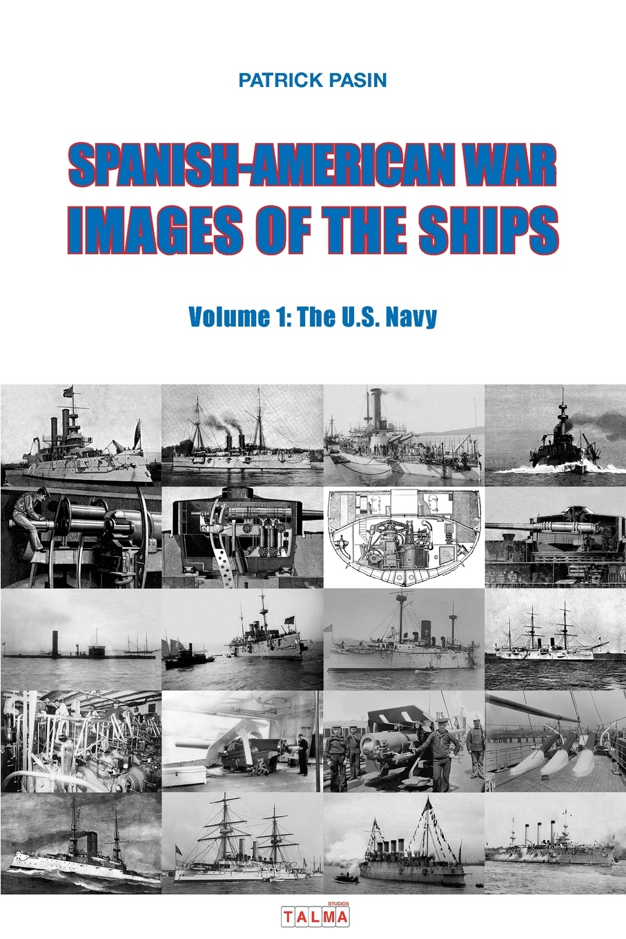 Patrick Pasin Spanish-American War - Images of the Ships. Volume 1: The U.S. Navy