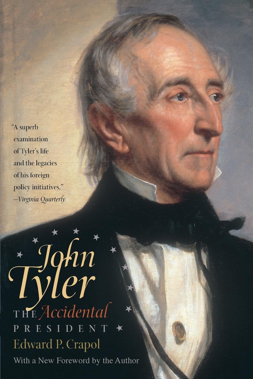 Edward P. Crapol John Tyler, the Accidental President