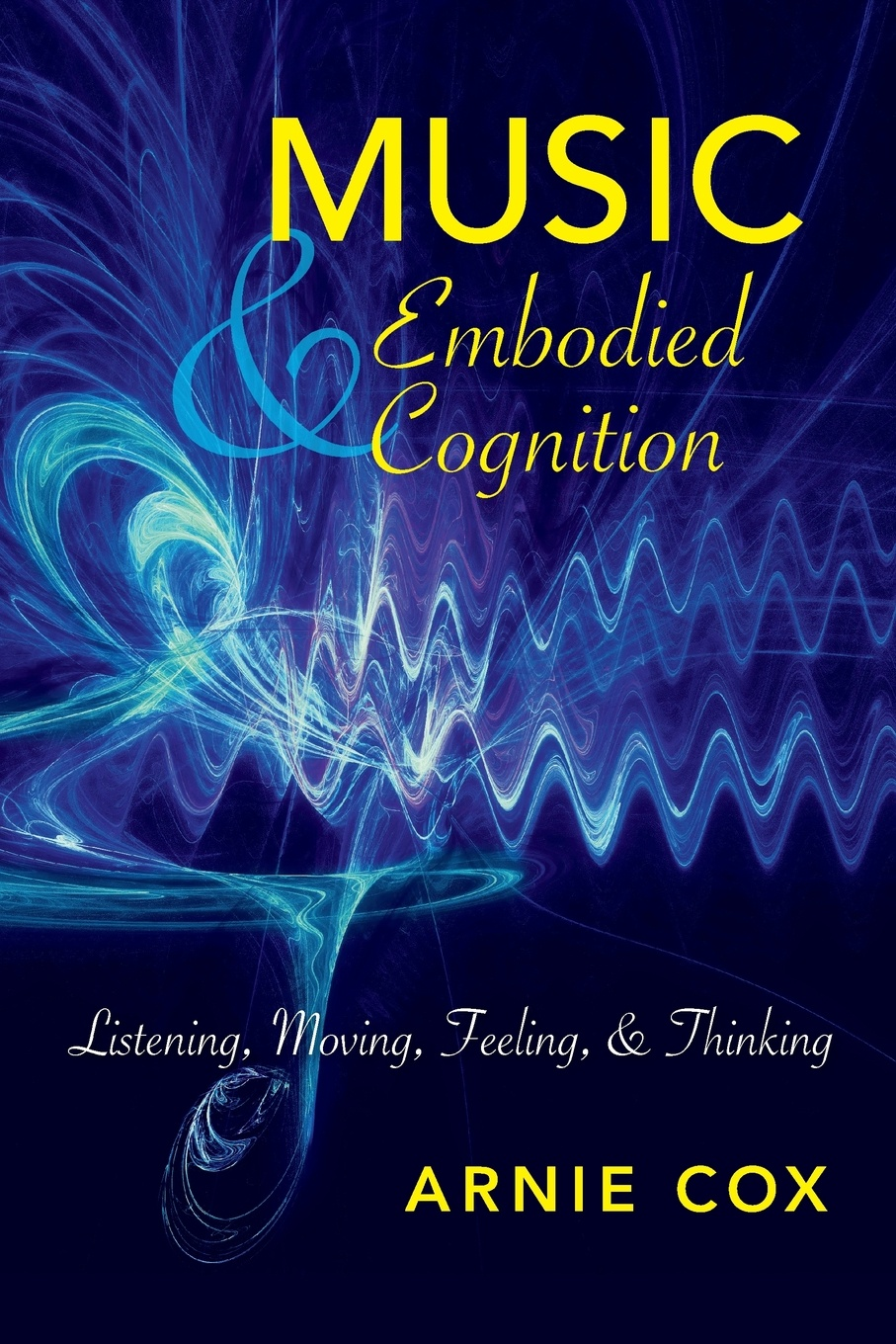 Arnie Cox Music and Embodied Cognition. Listening, Moving, Feeling, and Thinking цена