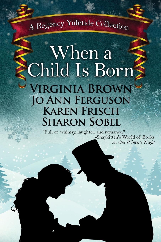 Virginia Brown, Karen Frisch, Sharon Sobel When a Child is Born virginia carmichael a home for her family