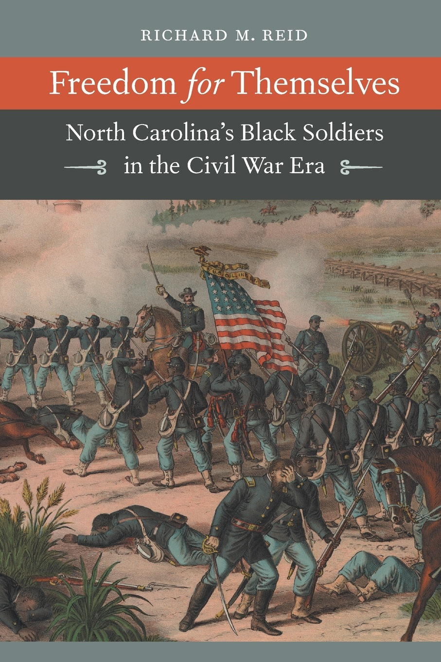Richard M Reid Freedom for Themselves North Carolina's Black Soldiers in the Civil War Era