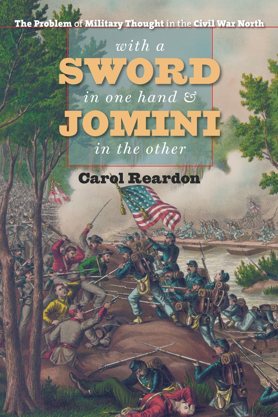 Carol Reardon With a Sword in One Hand and Jomini in the Other. The Problem of Military Thought in the Civil War North richard s lowry the gulf war chronicles a military history of the first war with iraq