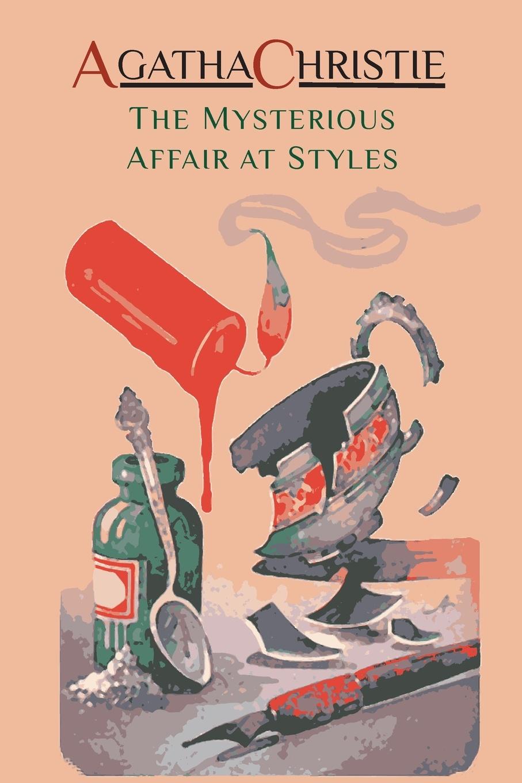 Agatha Christie The Mysterious Affair at Styles. Hercule Poirot's First Case (Hercule Poirot Mysteries) agatha christie the tragedy of marsdon manor a hercule poirot short story
