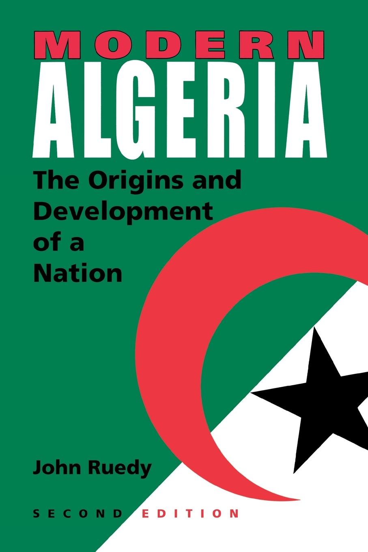 John Ruedy Modern Algeria, Second Edition. The Origins and Development of a Nation john w kiser the monks of tibhirine faith love and terror in algeria