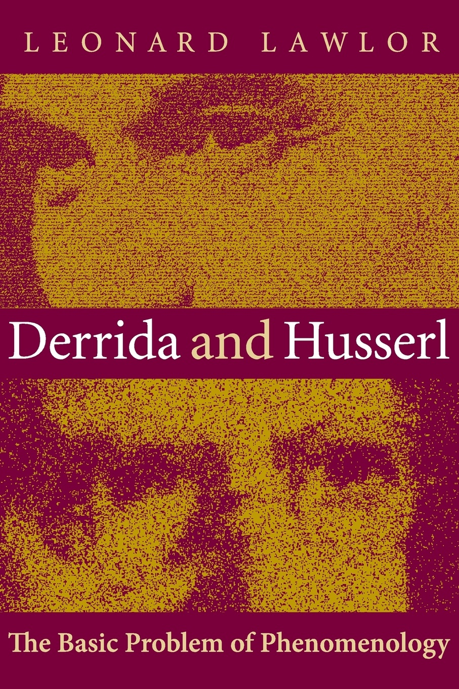 Leonard Lawlor Derrida and Husserl. The Basic Problem of Phenomenology anthony j steinbock phenomenology and mysticism the verticality of religious experience