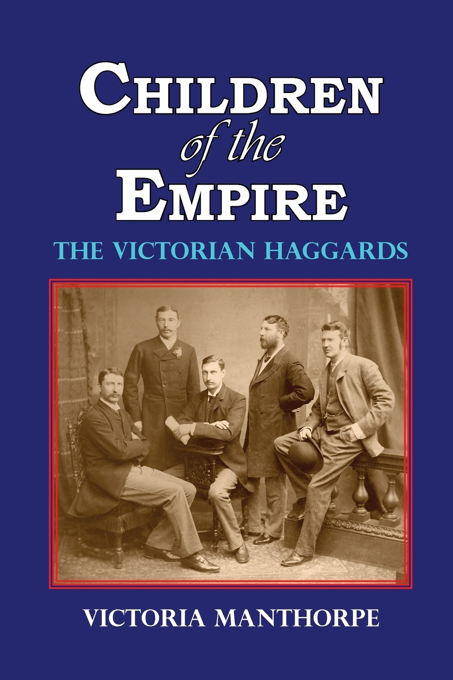 Victoria Manthorpe Children of the Empire - The Victorian Haggards king s the stand
