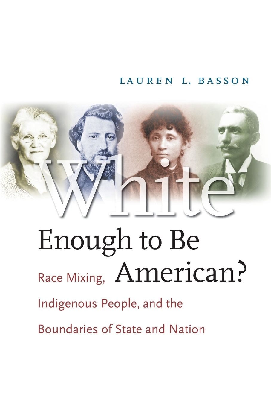 Lauren L. Basson White Enough to Be American?. Race Mixing, Indigenous People, and the Boundaries of State and Nation alexey szydlowski ferguson model of the racial political conflict constitutional and legal aspects