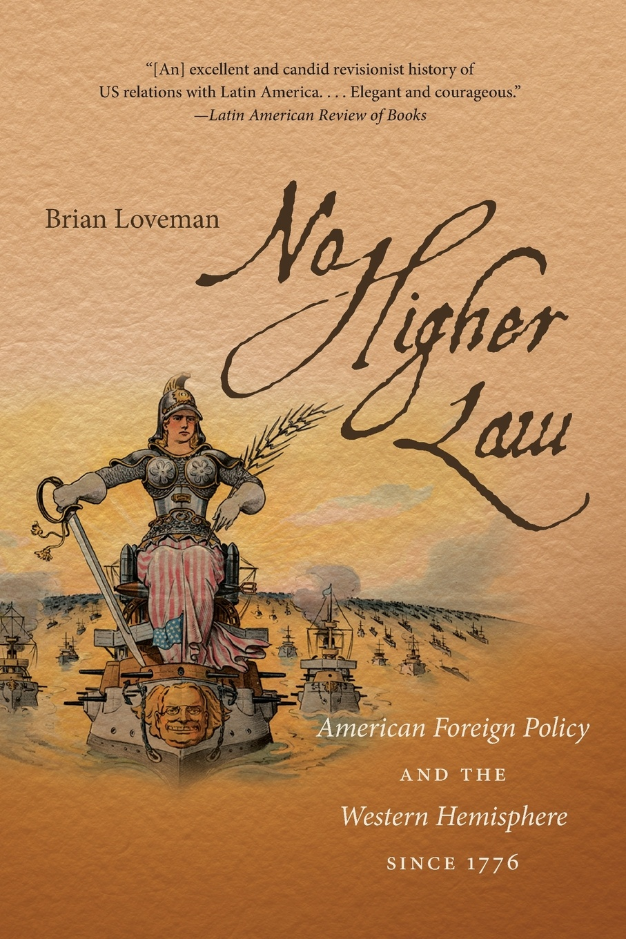 Brian Loveman No Higher Law. American Foreign Policy and the Western Hemisphere since 1776 helen v milner dustin tingley sailing the water s edge the domestic politics of american foreign policy