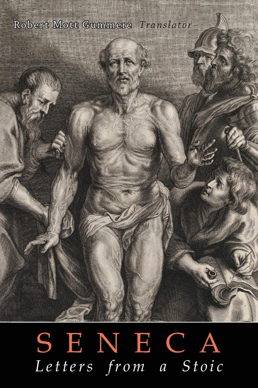 Lucius Annaeus Seneca, Richard Mott Gummere Seneca's Letters from a Stoic seneca the younger ad lucilium epistulae morales volume 2