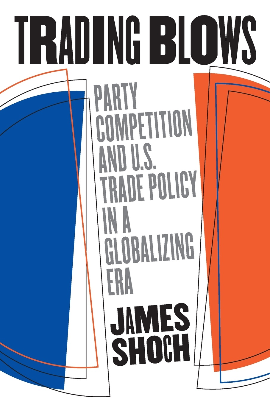 цены на James Shoch Trading Blows. Party Competition and U.S. Trade Policy in a Globalizing Era  в интернет-магазинах