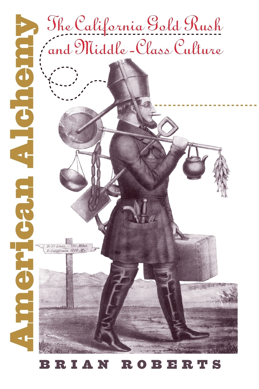 Brian Roberts American Alchemy. The California Gold Rush and Middle-Class Culture what was the gold rush