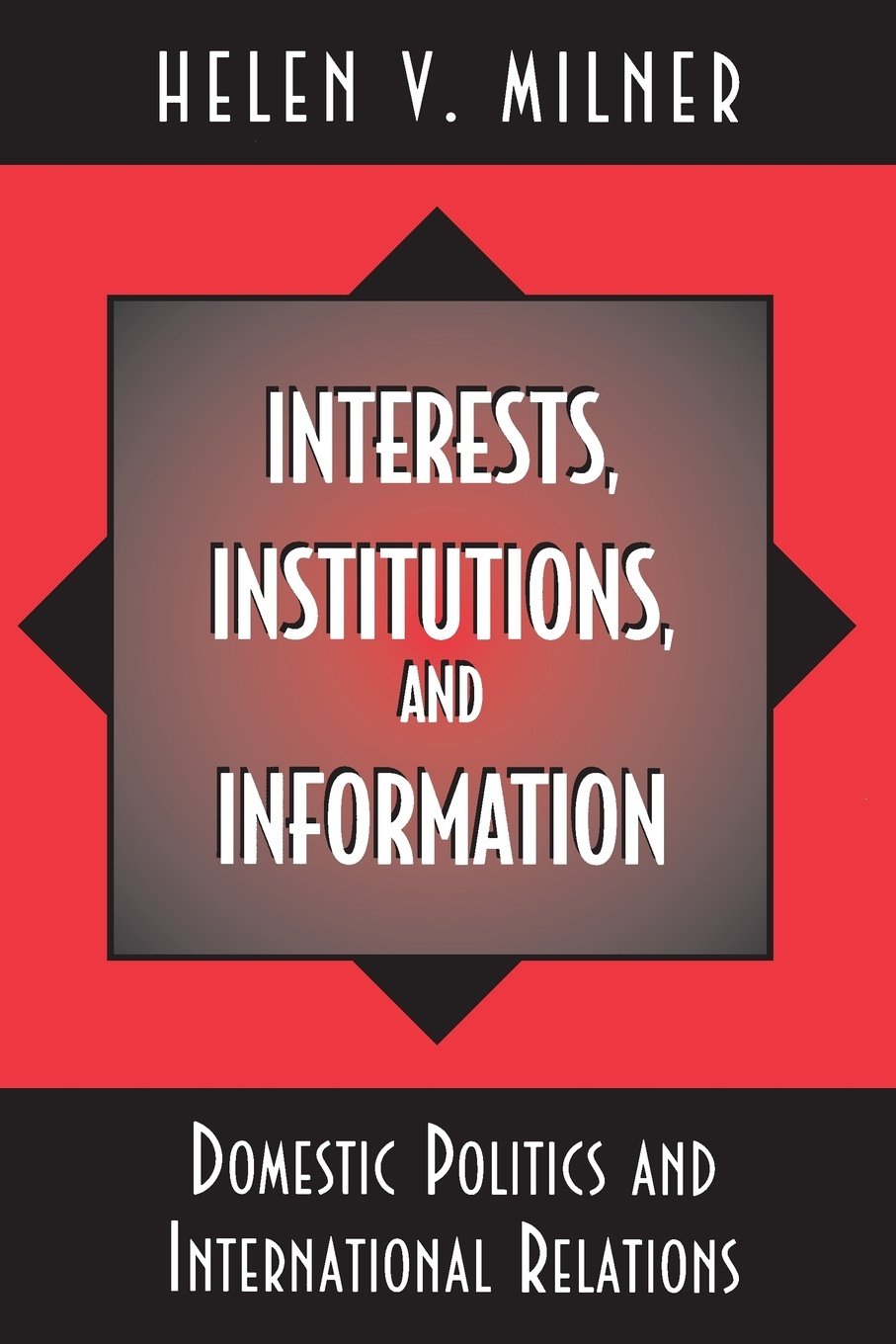 Helen V. Milner Interests, Institutions, and Information. Domestic Politics and International Relations helen v milner dustin tingley sailing the water s edge the domestic politics of american foreign policy