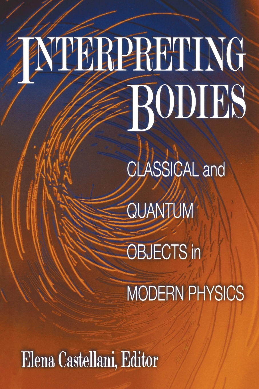 Interpreting Bodies. Classical and Quantum Objects in Modern Physics