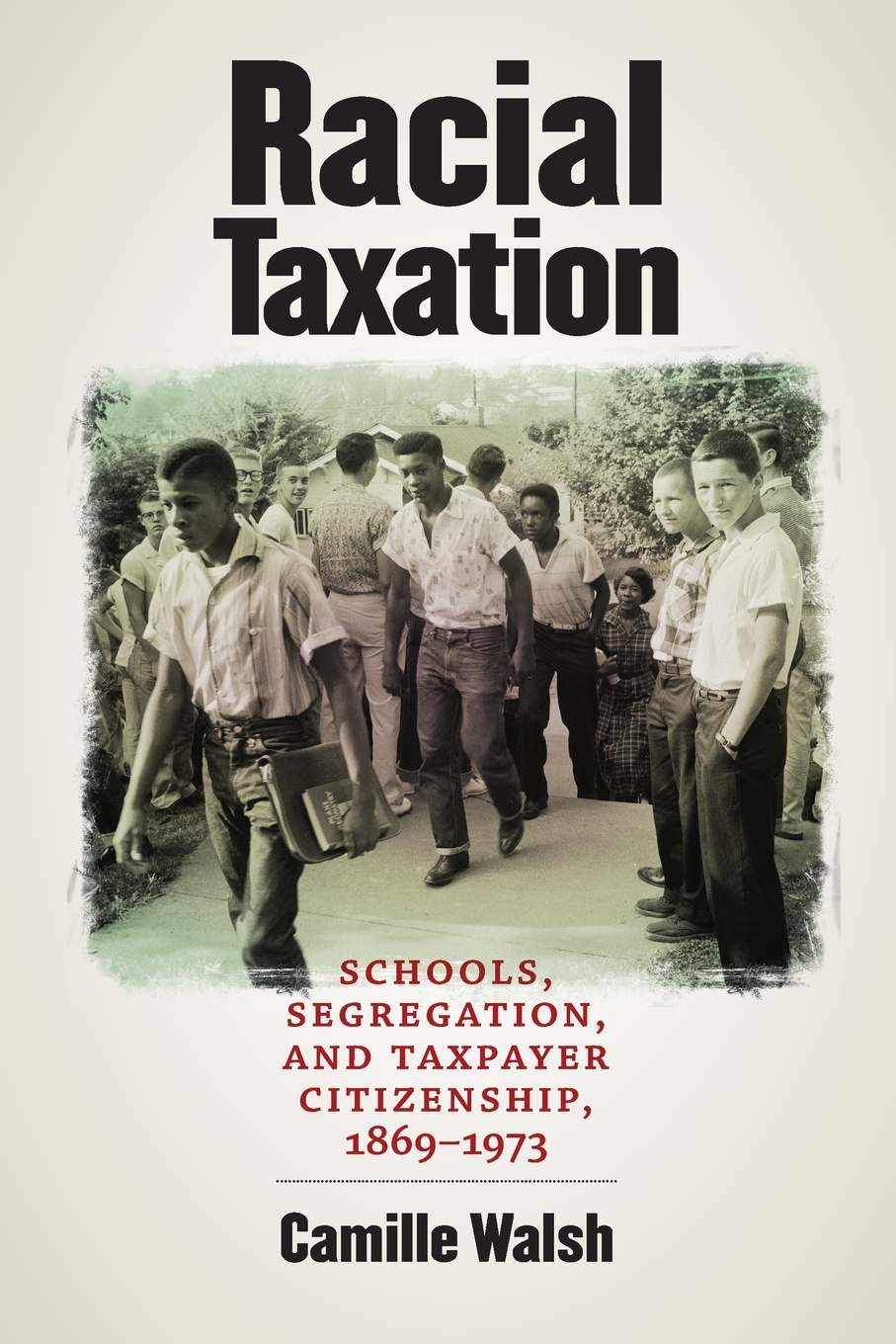 Camille Walsh Racial Taxation. Schools, Segregation, and Taxpayer Citizenship, 1869-1973 how public policy impacts racial inequality