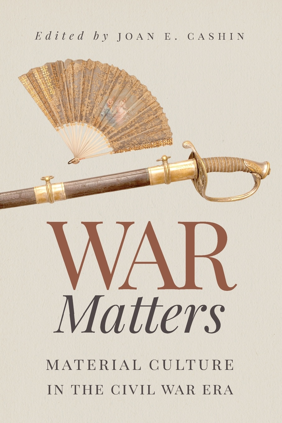 War Matters. Material Culture in the Civil War Era