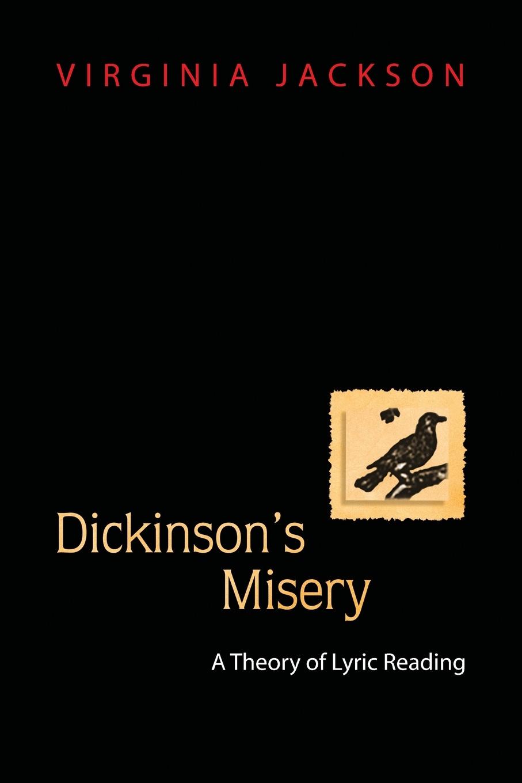 Virginia Jackson Dickinson's Misery. A Theory of Lyric Reading