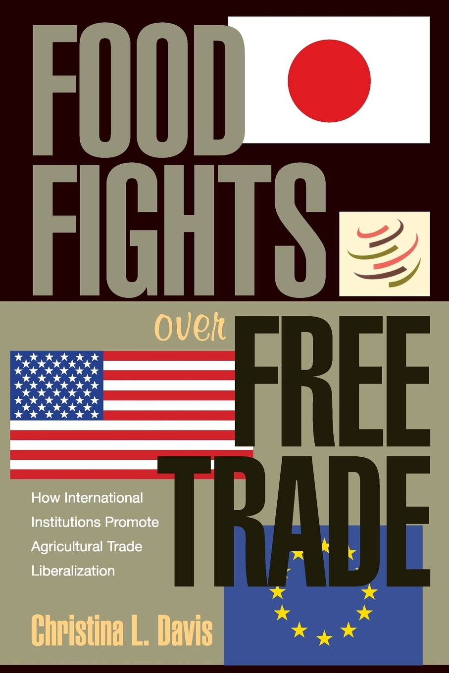 Christina L. Davis Food Fights over Free Trade. How International Institutions Promote Agricultural Trade Liberalization international trade and agriculture