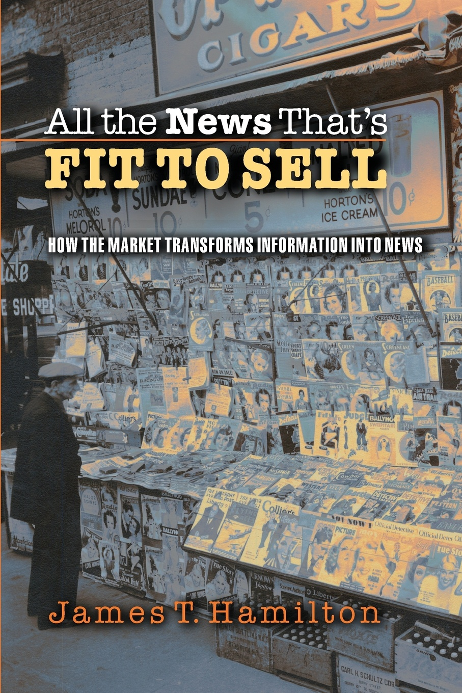 James T. Hamilton All the News That's Fit to Sell. How the Market Transforms Information into News news