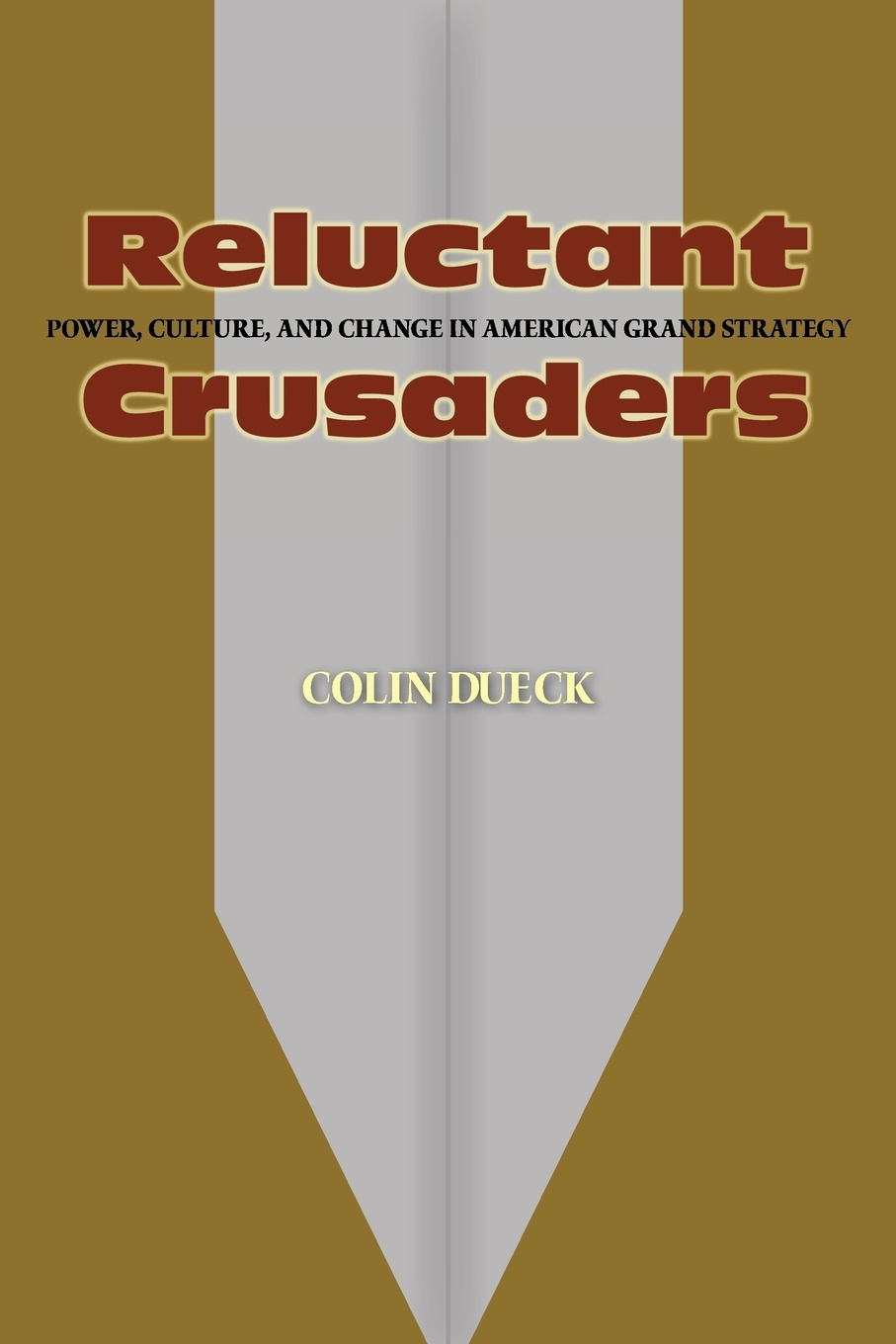 Colin Dueck Reluctant Crusaders. Power, Culture, and Change in American Grand Strategy the emergence of kantian culture in turkish foreign policy 1980 2012