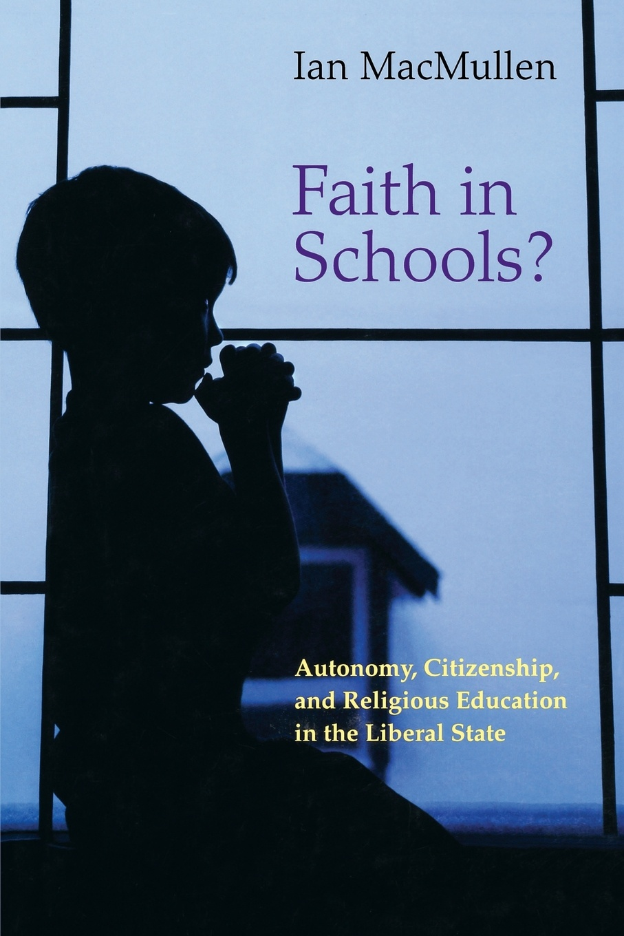 Ian MacMullen Faith in Schools?. Autonomy, Citizenship, and Religious Education in the Liberal State janet d mulvey bruce s cooper arthur t maloney blurring the lines charter public private and religious schools come together