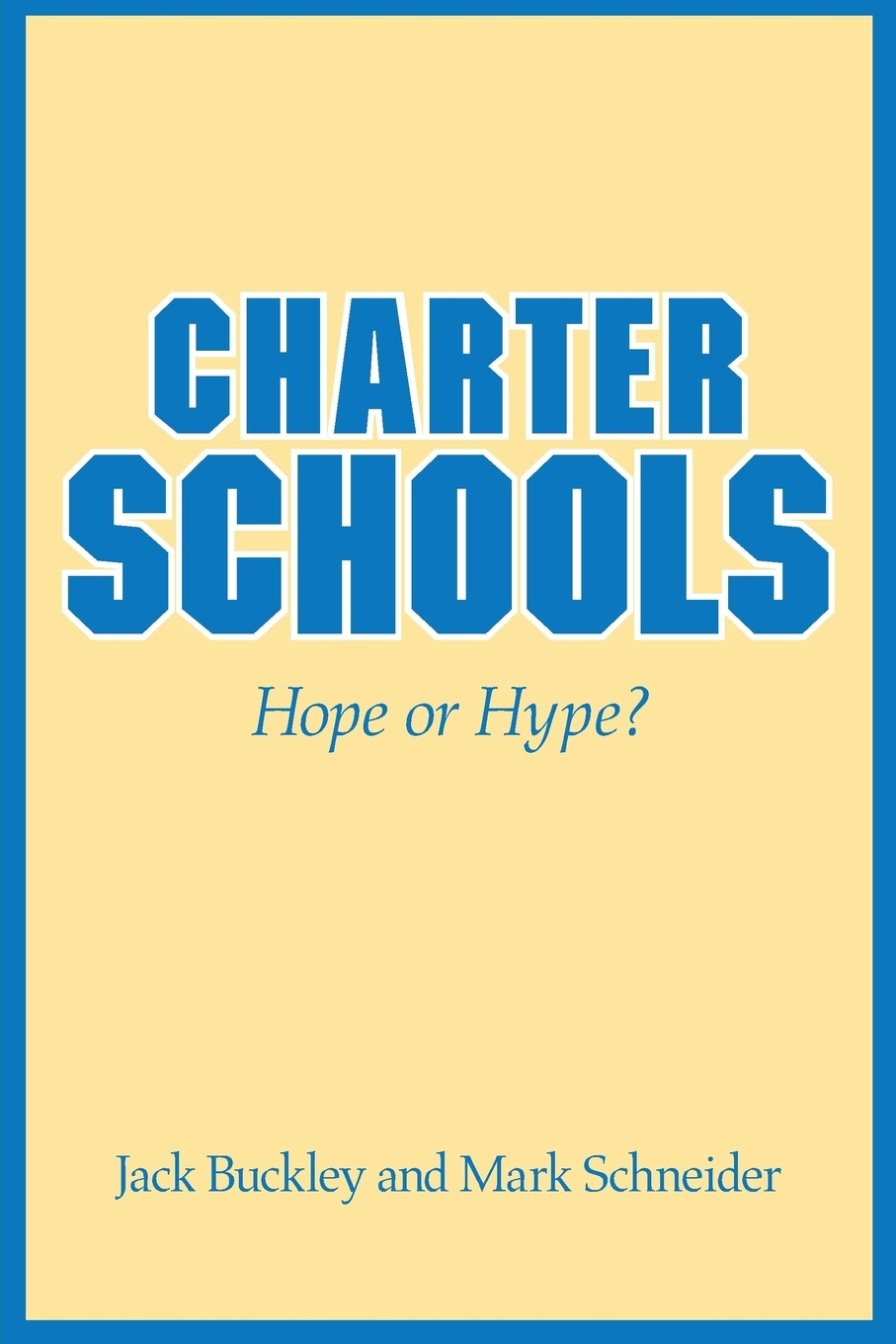 Jack Buckley, Mark Schneider Charter Schools. Hope or Hype? janet d mulvey bruce s cooper arthur t maloney blurring the lines charter public private and religious schools come together