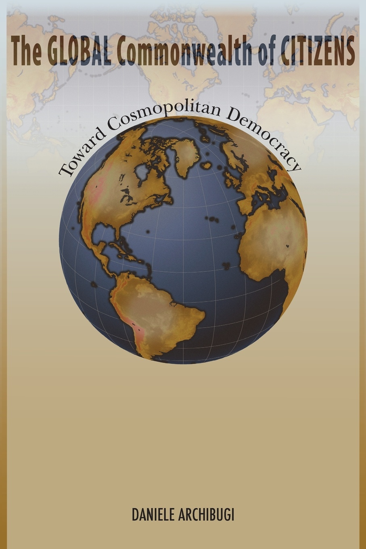 Daniele Archibugi The Global Commonwealth of Citizens. Toward Cosmopolitan Democracy daniele archibugi the handbook of global science technology and innovation