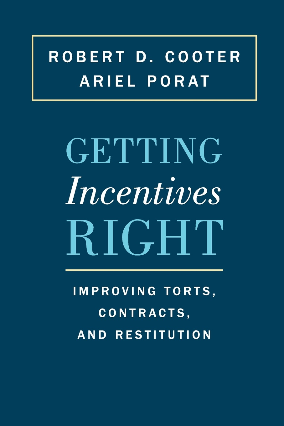 Robert D. Cooter, Ariel Porat Getting Incentives Right. Improving Torts, Contracts, and Restitution tort law