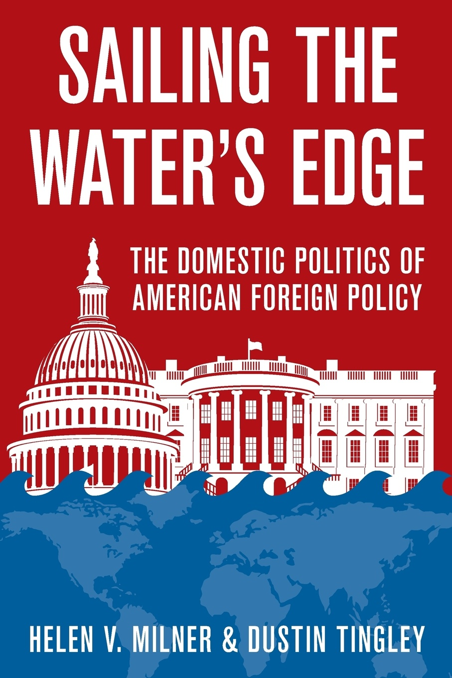 Helen V. Milner, Dustin Tingley Sailing the Water's Edge. The Domestic Politics of American Foreign Policy helen v milner dustin tingley sailing the water s edge the domestic politics of american foreign policy