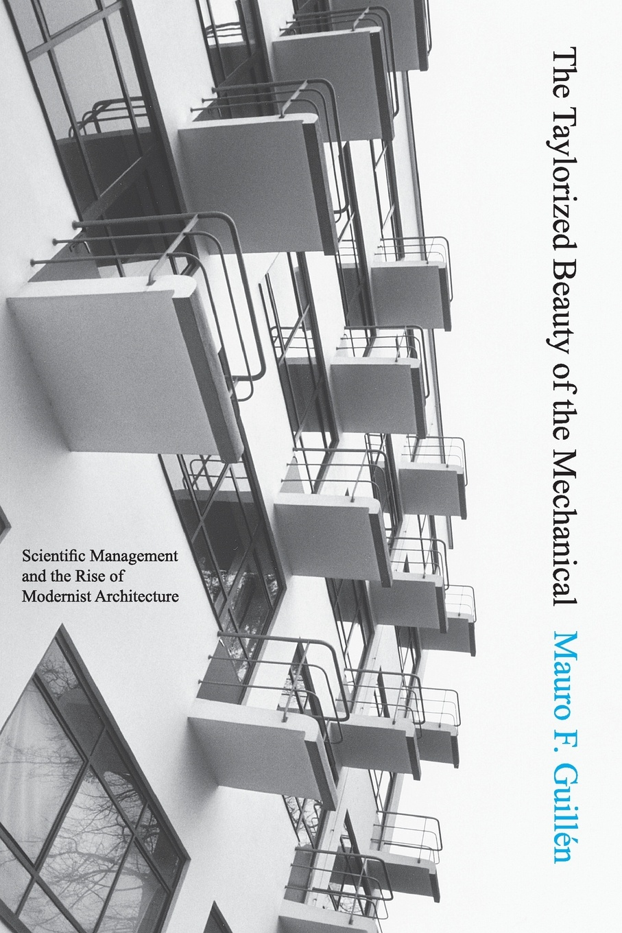 Mauro F. Guillén The Taylorized Beauty of the Mechanical. Scientific Management and the Rise of Modernist Architecture frederick taylor winslow the principles of scientific management