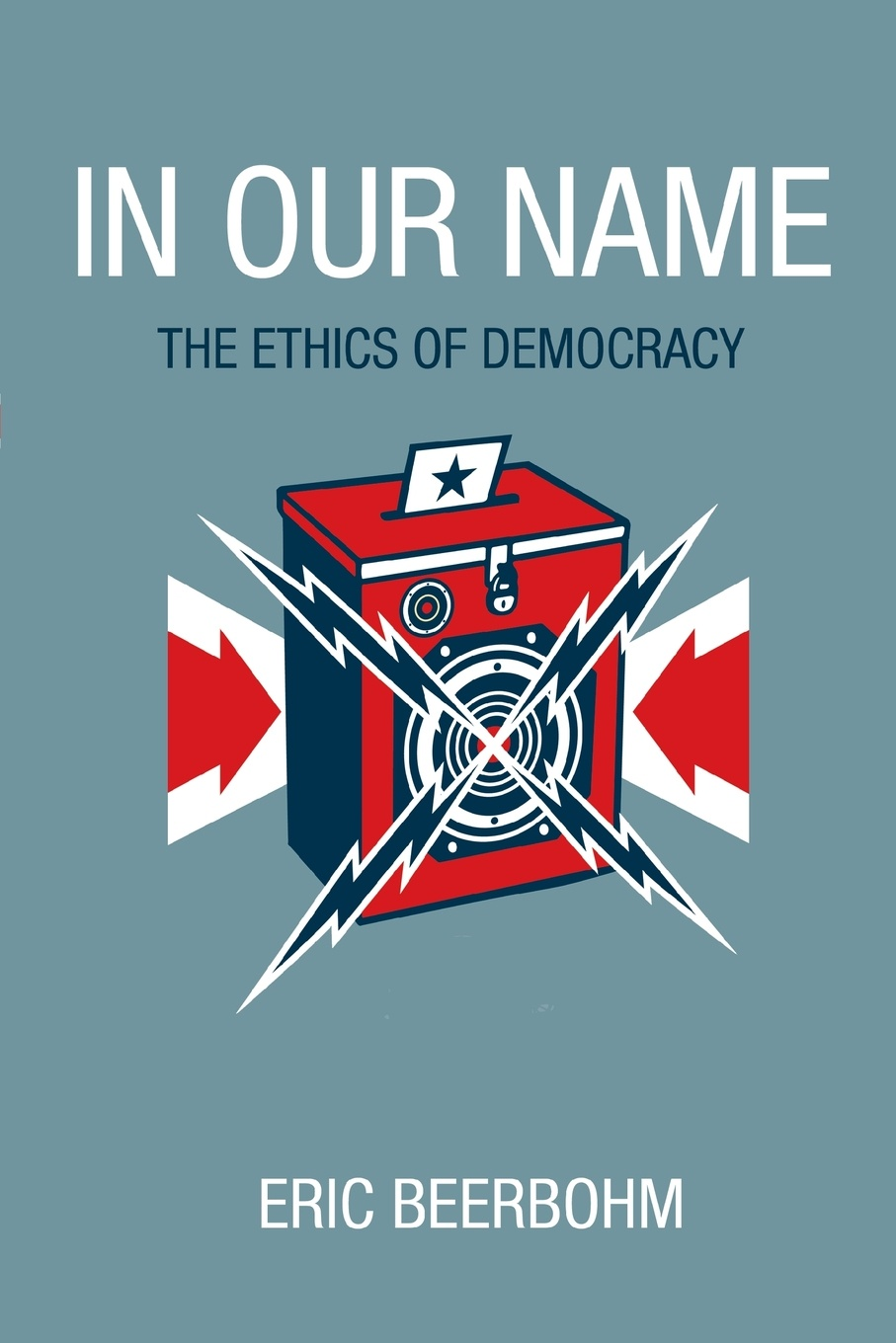 Eric Beerbohm In Our Name. The Ethics of Democracy max beerbohm yet again