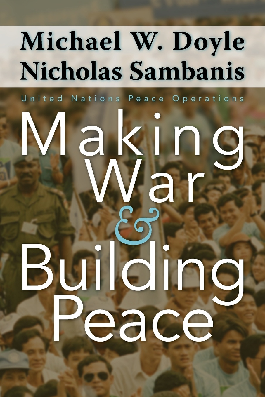 Michael W. Doyle, Nicholas Sambanis Making War and Building Peace. United Nations Peace Operations post conflict peace building of united nations in kenya
