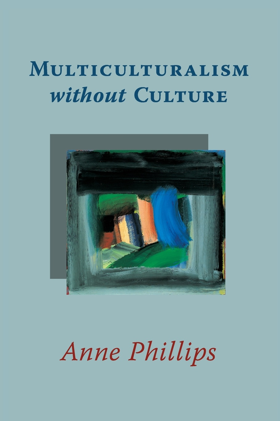 Anne Phillips Multiculturalism without Culture belle harrell multiculturalism must come to a truce hollywood and the perpetual browning of the nation
