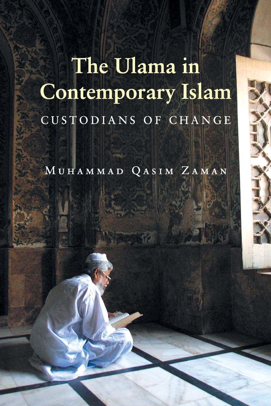 Muhammad Qasim Zaman The Ulama in Contemporary Islam. Custodians of Change mehmet ozan asik religious education in egypt a sociological analysis of contesting religious educational institutions policies and discourses