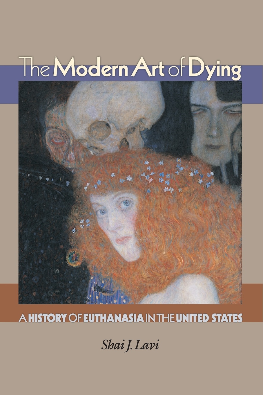 Shai J. Lavi The Modern Art of Dying. A History of Euthanasia in the United States modern death