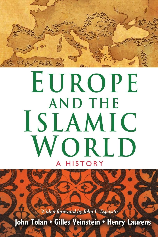 лучшая цена John Tolan, Henry Laurens, Gilles Veinstein Europe and the Islamic World. A History