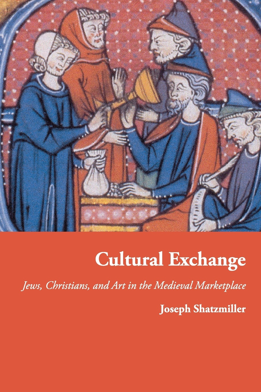 Joseph Shatzmiller Cultural Exchange. Jews, Christians, and Art in the Medieval Marketplace