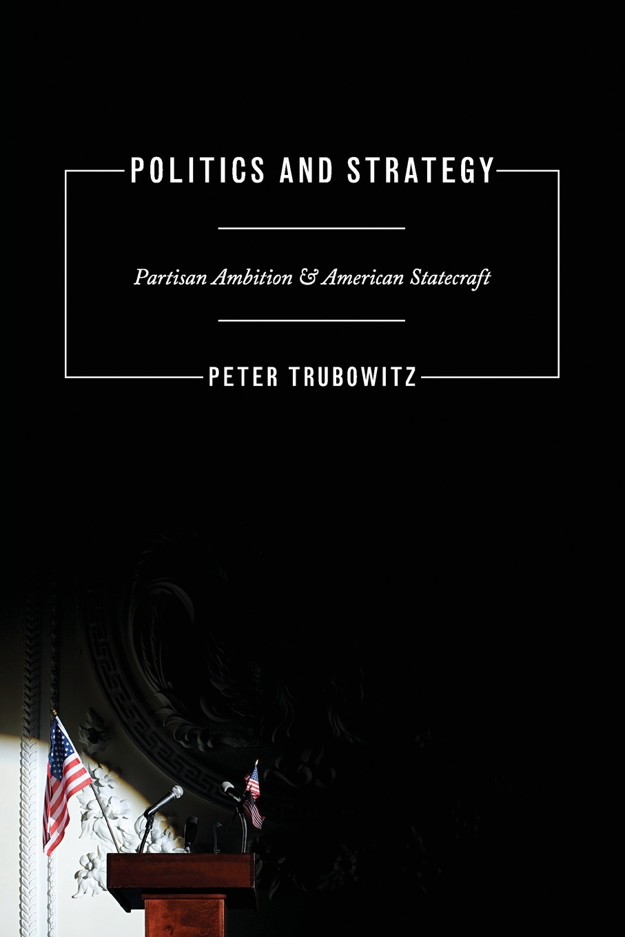Peter Trubowitz Politics and Strategy. Partisan Ambition and American Statecraft helen v milner dustin tingley sailing the water s edge the domestic politics of american foreign policy