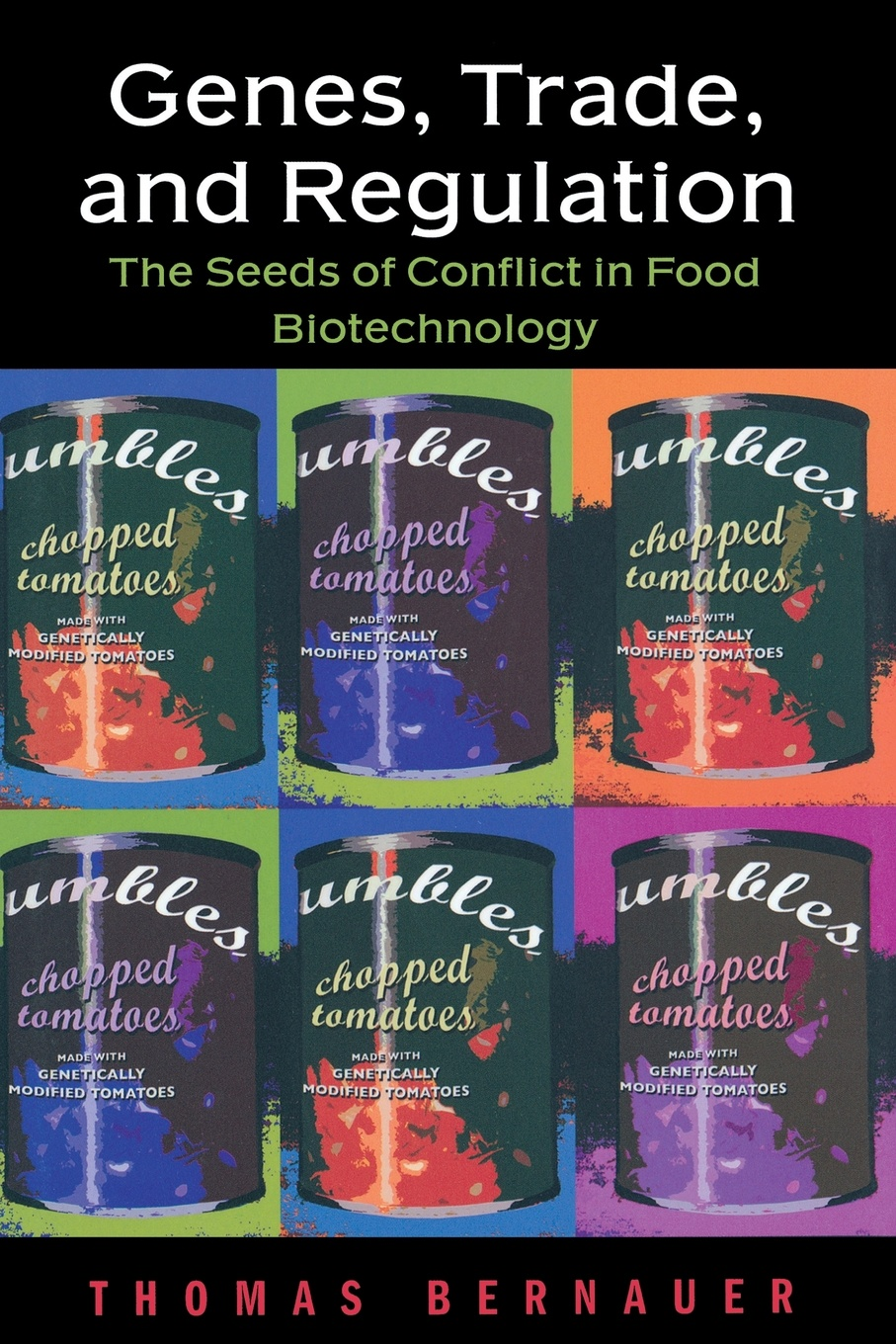 Thomas Bernauer Genes, Trade, and Regulation. The Seeds of Conflict in Food Biotechnology adam briggle rich bioethics public policy biotechnology and the kass council