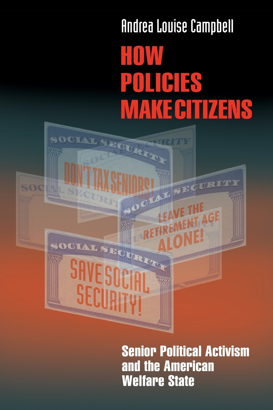 Andrea Louise Campbell How Policies Make Citizens. Senior Political Activism and the American Welfare State how public policy impacts racial inequality