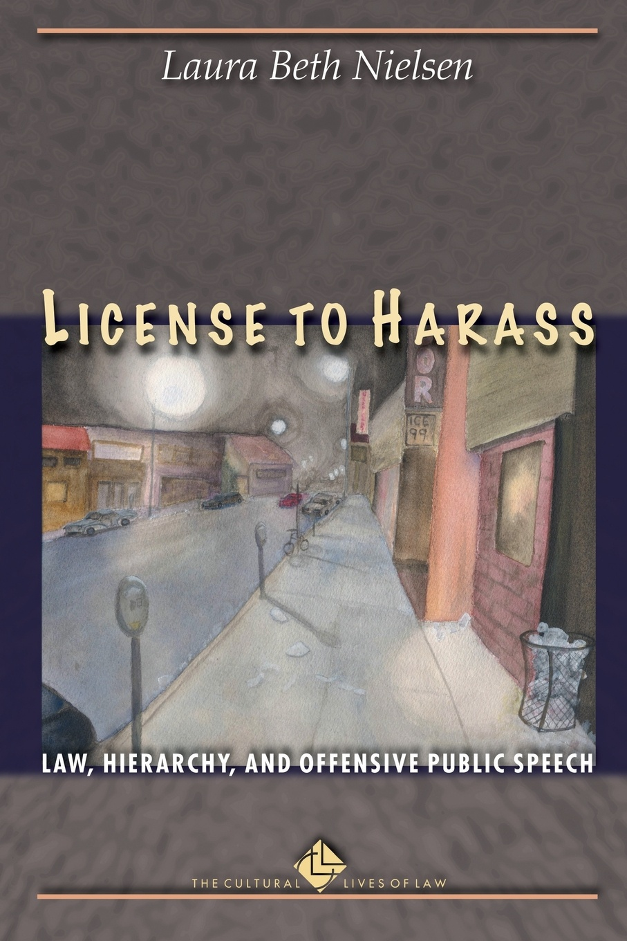 Laura Beth Nielsen License to Harass. Law, Hierarchy, and Offensive Public Speech